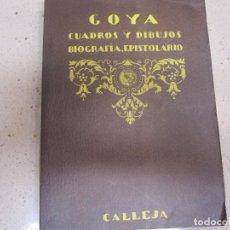 Libros antiguos: GOYA CUADROS Y DIBUJOS BIOGRAFIA EPISTOLARIO CALLEJA. Lote 170030596
