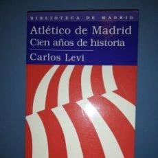 Libros antiguos: ATLÉTICO DE MADRID 100 AÑO DE HISTORIA-CARLOS LEVI.. Lote 171122155