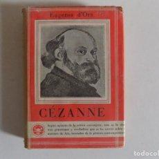 Libros antiguos: LIBRERIA GHOTICA. EUGENIO D ´ORS. CÉZANNE. EDITORIAL AGUILAR 1940 MUY ILUSTRADO.. Lote 171643402