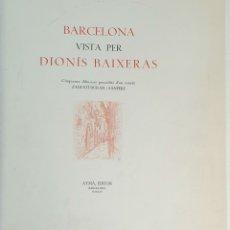 Libros antiguos: BARCELONA VISTA PER DIONÍS BAIXERAS. EDITOR AYMÁ. SIN NUMERAR. 1947.. Lote 176234634