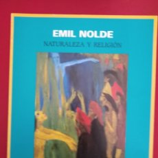 Libros antiguos: EMIL NOLDE. NATURALEZA Y RELIGION. FUNDACION JUAN MARCH. 1997. Lote 176274593