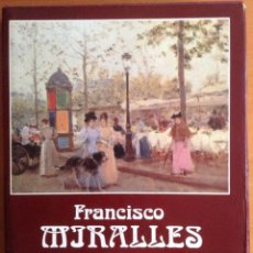 Libros antiguos: EL PINTOR FRANCISCO MIRALLES (1848-1901). CON UN CATÁLOGO ANALÍTICO NUMERADO RAFAEL SANTOS TORROELLA. Lote 178599132