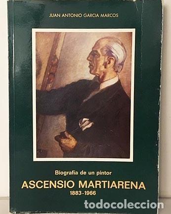 ASCENSIO MARTIARENA. BIOGRAFÍA DE UN PINTOR (1883-1966) ASOC ARTISTAS VASCOS (Libros Antiguos, Raros y Curiosos - Bellas artes, ocio y coleccion - Pintura)