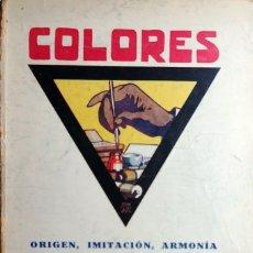 Libros antiguos: COLORES : ORIGEN, IMITACIÓN, ARMONÍA Y SU APLICACIÓN EN ACUARELA, ÓLEO... BARCELONA, 1925. (B.C.B).. Lote 182456166