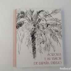 Libros antiguos: SOROLLA Y SU VISIÓN DE ESPAÑA: DIBUJO - MINISTERIO DE EDUCACIÓN - FUNDACIÓN MUSEO SOROLLA. Lote 183278135