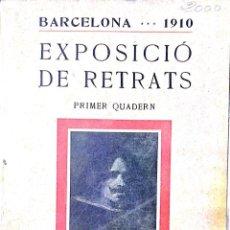 Libros antiguos: 1910. BARCELONA, EXPOSICIO DE RETRATS. PRIMER QUADERN. 51 RETRATOS. PUBLICIDAD.. Lote 184432045