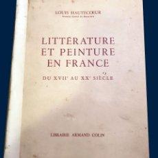 Libros antiguos: LITERATURA Y PINTURA EN FRANCIA DEL SIGLO XVII AL XX POR LOUIS HAUTECOEUR. Lote 190104696
