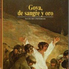Libros antiguos: GOYA, DE SANGRE Y ORO. AGUILAR UNIVERSAL. V. Lote 192095352