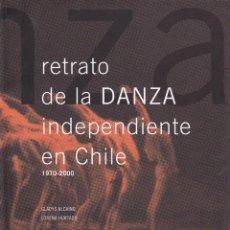 Livres anciens: RETRATO DE LA DANZA INDEPENDIENTE EN CHILE 1970 - 2000 - ALCAINO, GLADYS- HURTADO, LORENA. Lote 254831395
