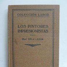 Libros antiguos: LOS PINTORES IMPRESIONISTAS. BELA LAZAR. LABOR. Lote 193799568