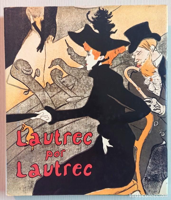 LAUTREC POR LAUTREC · PHILLIPPE HUISMAN -M.G. DORTU · BLUME, 1982 (SEGUNDA EDICIÓN) (Libros Antiguos, Raros y Curiosos - Bellas artes, ocio y coleccion - Pintura)