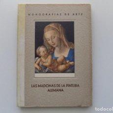 Libros antiguos: LIBRERIA GHOTICA. LAS MADONAS DE LA PINTURA ALEMANA. (1350-1525) 1940. MUY ILUSTRADO... Lote 194739197