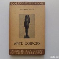 Libros antiguos: LIBRERIA GHOTICA. HERMANN KEES. ARTE EGIPCIO. 1932. EDITORIAL LABOR . MUY ILUSTRADO.. Lote 195524520