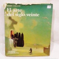 Libros antiguos: EL ARTE DEL SIGLO XX - PIERRE CABANNE. Lote 197361508