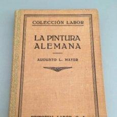 Libros antiguos: LA PINTURA ALEMANA, AUGUSTO L. MAYER, EDITORIAL LABOR, 1930. Lote 205686921