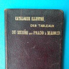 Libros antiguos: CATALOGUE ILLUSTRÉ DES TABLEAUX DU MUSÉE DU PRADO À MADRID 1899. Lote 207089836