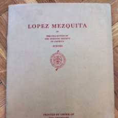 Livres anciens: LÓPEZ MEZQUITA IN THE COLLECTION OF THE HISPANIC SOCIETY OF AMERICA. 1930. Lote 207958246