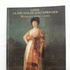 Libros antiguos: GOYA. LA DÉCADA DE LOS CAPRICHOS. RETRATOS 1792 - 1804. Lote 208019028