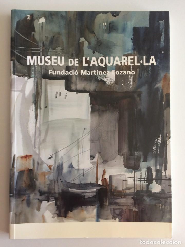 MUSEU DE L'AQUAREL.LA FUNDACIÓ MARTÍNEZ LOZANO (Libros Antiguos, Raros y Curiosos - Bellas artes, ocio y coleccion - Pintura)