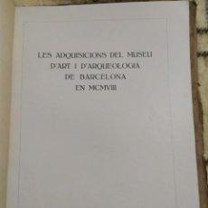 Libros antiguos: 1919. ADQUISICIONES DEL MUSEO DE ARTE Y ARQUEOLOGÍA DE BARCELONA EN 1908.. Lote 209291740