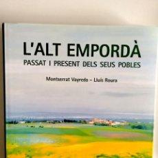 Libros antiguos: LALT EMPORDÀ PASSAT I PRESENT DELS SEUS POBLES MONTSERRAT VAYREDA - LLUÍS ROURA. Lote 245456875