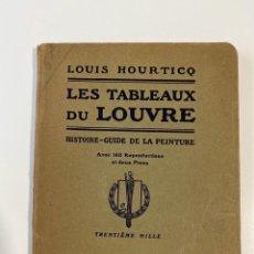 Libros antiguos: LES TABLEAUX DU LOUVRE. LOUIS HOURTICQ. HISTOIRE-GUIDE DE LA PEINTURE. 162 REPRODUCTIONS. HACHETTE.. Lote 213160087