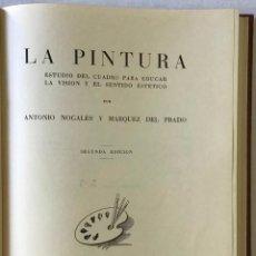 Libros antiguos: LA PINTURA. ESTUDIO DEL CUADRO PARA EDUCAR LA VISIÓN Y EL SENTIDO ESTÉTICO. - NOGALES Y MARQUEZ DEL. Lote 123223406