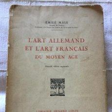 Libros antiguos: L'ART ALLEMAND ET L'ART FRANÇAIS DU MOYEN AGE - ÉMILE MÀLE - 1922 - 328P. 20X15CM. Lote 217208151