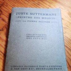 Libros antiguos: PIERRE BAUTIER. JUSTE SUTTERMANS, PEINTRE DES MÉDICIS. 1912. Lote 222508067