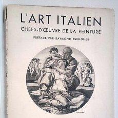 Libros antiguos: L'ART ITALIEN: CHEFS-D'OEUVRE DE LA PEINTURE, PAR RAYMOND ESCHOLIER. LIBRAIRIE PLON, PARIS, 1935. Lote 223152895