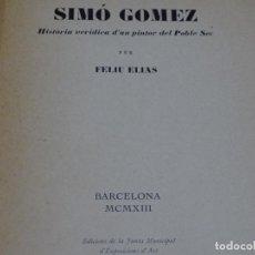 Libros antiguos: SIMO GOMEZ.HISTORIA VERÍDICA D'UN PINTOR DEL POBLE SEC.FELIU ELIAS.1913. Lote 225068458