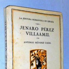Libros antiguos: JENARO PÉREZ VILLAAMIL (LA PINTUR ROMÁNTICA EN ESPAÑA. TOMO I).. Lote 227663350