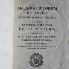 Libros antiguos: ARCADIA PICTÓRICA EN UN SUEÑO..../ PARRASIO TEBANO / 1789 / EDITA DON ANTONIO DE SANCHA / MADRID. Lote 233851360