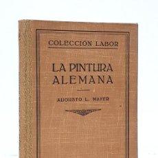 Libros antiguos: MAYER (AUGUSTO L.).- LA PINTURA ALEMANA. COLECCIÓN LABOR, 1930. Lote 234913920