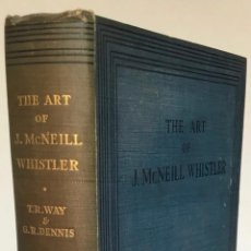 Libros antiguos: THE ART OF JAMES MCNEILL WHISTLER. AN APPRECIATION BY... - WAY, T. R.;DENNIS, G. R.. Lote 235880225
