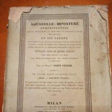 Libros antiguos: AQUARELLE-MINNIATURE EN SIX LEÇONS. SAINT VICTOR. DE 1835. Lote 255342130