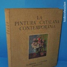 Libros antiguos: LA PINTURA CATALANA CONTEMPORÀNIA. LLIBRERIA CATALONIA . 1931. Lote 266381023