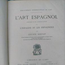 Libros antiguos: L'ART ESPAGNOL PRÉCÉDÉ D'UNE INTRODUCTION SUR L'ESPAGNE ET LES ESPAGNOLS SOLVAY ,LUCIEN.-700 ESEMPL.. Lote 275893483