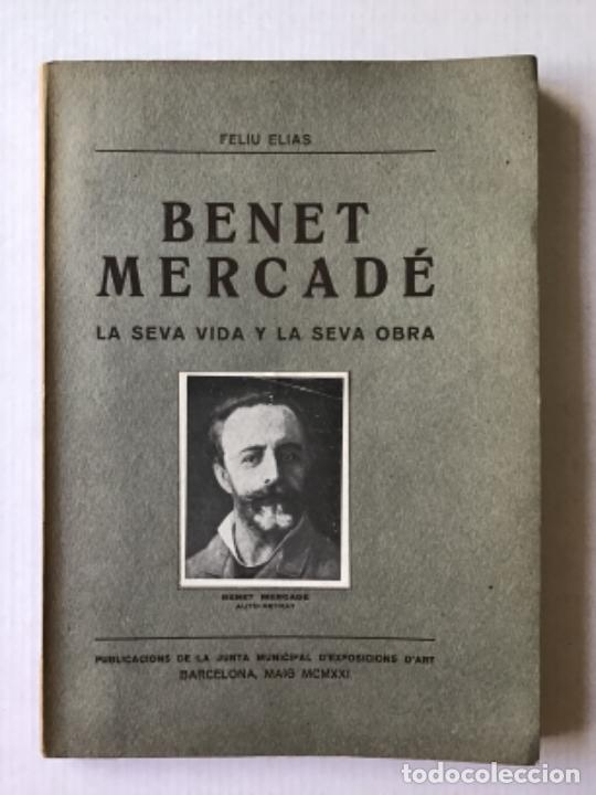 BENET MERCADÉ, LA SEVA VIDA I LA SEVA OBRA. - ELIAS, FELIU. (Libros Antiguos, Raros y Curiosos - Bellas artes, ocio y coleccion - Pintura)