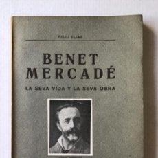 Libros antiguos: BENET MERCADÉ, LA SEVA VIDA I LA SEVA OBRA. - ELIAS, FELIU.. Lote 123184192