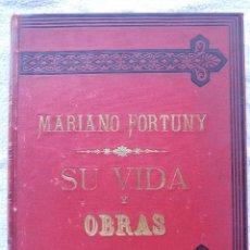 Libros antiguos: FORTUNY, SU VIDA Y OBRAS. AÑO 1887. CON 34 AGUAFUERTES Y 15 LÁMINAS. 2ª EDICIÓN. F. MIQUEL Y BADÍA.. Lote 279333368