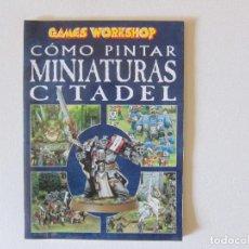 Libros antiguos: CÓMO PINTAR MINIATURAS CITADEL - GAMES WORKSHOP. Lote 283346908