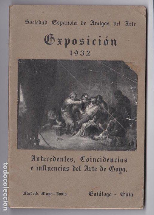 ANTECEDENTES, COINCIDENCIAS E INFLUENCIAS DEL ARTE DE GOYA: EXPOSICIÓN 1932: CATALOGO-GUÍA (Libros Antiguos, Raros y Curiosos - Bellas artes, ocio y coleccion - Pintura)