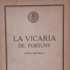 Libros antiguos: LA VICARIA DE FORTUNY - NOTAS HISTÓRICAS POR APELES MESTRES. 1927. Lote 293873998