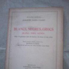 Libros antiguos: BLANCS, NEGRES, GROCS DE JOAQUIM CASES CARBÓ(PRIMERA EDICIÓ, 1935)(CATALONIA). Lote 19729945