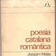 Libros antiguos: POESIA CATALANA ROMÁNTICA , JOAQUIN MOLAS. Lote 23795685