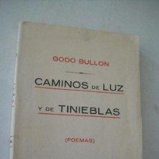 Libros antiguos: CAMINOS DE LUZ Y DE TINIEBLAS ( POEMAS)-GODO BULLON-EDT: LEVANTE-1925-IMP. VDA. M. CASES -CARTAGENA. Lote 28239578