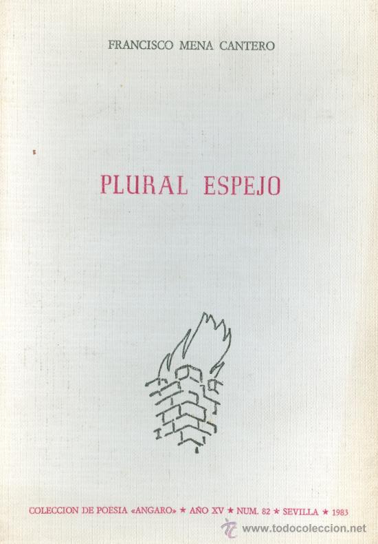 FRANCISCO MENA CANTERO. PLURAL ESPEJO. (POESÍA). SEVILLA, 1983. DEDICATORIA AUTÓGRAFA. (Libros antiguos (hasta 1936), raros y curiosos - Literatura - Poesía)