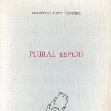 Libros antiguos: FRANCISCO MENA CANTERO. PLURAL ESPEJO. (POESÍA). SEVILLA, 1983. DEDICATORIA AUTÓGRAFA. . Lote 28390937