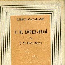 Libros antiguos: LIRICS CATALANS : J.M. LÓPEZ-PICÓ PER J. M. BOIX I SELVA (1938) EN CATALÁN. Lote 29410335